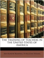 The Training Of Teachers In The United States Of America - Amy Blanche Bramwell, H. Millicent Hughes