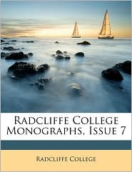 Radcliffe College Monographs, Issue 7 - Radcliffe College