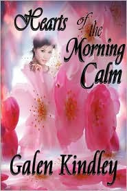 Hearts Of The Morning Calm - Galen Kindley