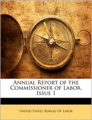 Annual Report Of The Commissioner Of Labor, Issue 1