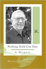 Nothing Gold Can Stay: A Memoir - Walter Sullivan (deceased)