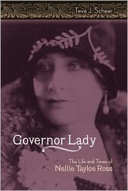 Governor Lady: The Life and Times of Nellie Tayloe Ross - Teva J. Scheer
