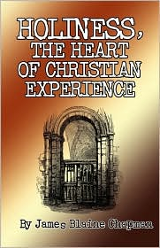 Holiness, the heart of christian Experience - James Blaine Chapman