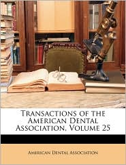 Transactions Of The American Dental Association, Volume 25 - American Dental Association