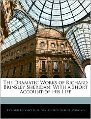 The Dramatic Works of Richard Brinsley Sheridan: With a Short Account of His Life - Richard Brinsley Sheridan, George Gabriel Sigmond