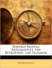 Waverly Novels: Redgauntlet. the Betrothed. the Talisman - Walter Scott