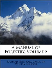 A Manual of Forestry, Volume 3 - Richard Hess, William Schlich, Karl Gayer