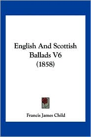 English And Scottish Ballads V6 (1858) - Francis James Child