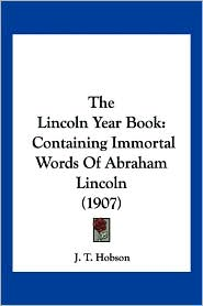 The Lincoln Year Book: Containing Immortal Words of Abraham Lincoln (1907)