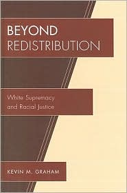 Beyond Redistribution: White Supremacy and Racial Justice - Kevin M. Graham
