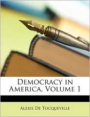 Democracy in America, Volume 1 - Alexis de Tocqueville