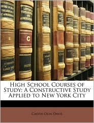 High School Courses of Study: A Constructive Study Applied to New York City - Calvin Olin Davis