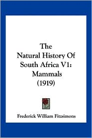 The Natural History of South Africa V1: Mammals (1919) - Frederick William Fitzsimons