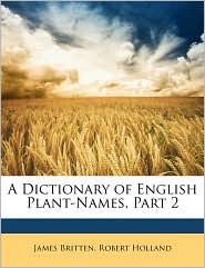 A Dictionary of English Plant-Names, Part 2 - James Britten, Robert Holland