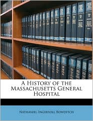 A History of the Massachusetts General Hospital - Nathaniel Ingersoll Bowditch