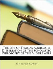 The Life of Thomas Aquinas: A Dissertation of the Scholastic Philosophy of the Middle Ages - Renn Dickson Hampden