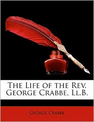 The Life of the Rev. George Crabbe, Ll.B. - George Crabbe