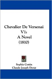 Chevalier de Versenai V1: A Novel (1810) - Sophie Cottin, Claude-Joseph Dorat (Translator)