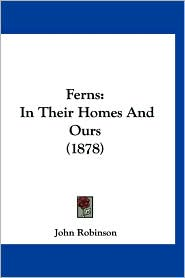 Ferns: In Their Homes and Ours (1878) - John Robinson