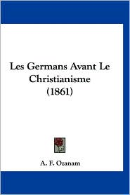Les Germans Avant Le Christianisme (1861)