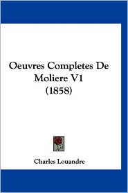 Oeuvres Completes de Moliere V1 (1858) - Charles Louandre