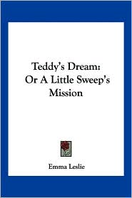 Teddy's Dream: Or a Little Sweep's Mission - Emma Leslie