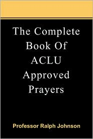 The Complete Book Of Aclu Approved Prayers - Prof Ralph Johnson