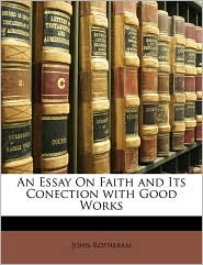 An Essay on Faith and Its Conection with Good Works - John Rotheram
