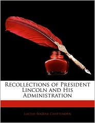 Recollections Of President Lincoln And His Administration - Lucius Eugene Chittenden