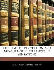 The Time Of Perception As A Measure Of Differences In Sensations - Vivian Allen Charles Henmon