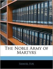 The Noble Army Of Martyrs - Samuel Fox