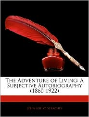 The Adventure of Living: A Subjective Autobiography (1860-1922)