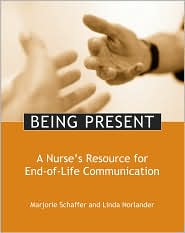 Being Present: A Nurse's Resource for End-of-Life Communication - Majorie Schaffer, Linda Norlander, Contribution by Sigma Theta Tau International Staff
