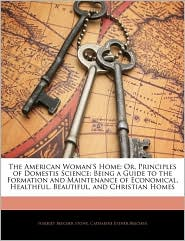 The American Woman's Home - Harriet Beecher Stowe, Catharine Esther Beecher
