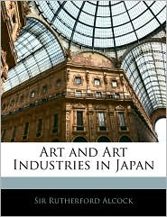 Art And Art Industries In Japan - Rutherford Alcock