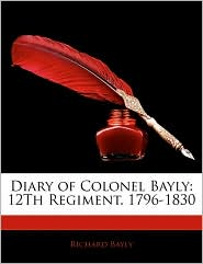 Diary Of Colonel Bayly - Richard Bayly