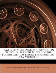 Travels Of Anacharsis The Younger In Greece, During The Middle Of The Fourth Century Before The Christian Aera, Volume 3 - Jean-Jacques Barthelemy, Jean Denis Barbi Du Bocage