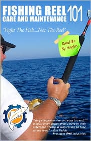 Fishing Reel Care and Maintenance 101: Fight the Fish - Not the Reel - Jeff C. Holder