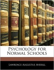 Psychology For Normal Schools - Lawrence Augustus Averill