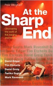 At the Sharp End: Uncovering the work of five leading dramatists: David Edgar, Tim Etchells, David Greig, Tanik Gupta and Mark Ravenhill
