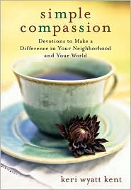 Simple Compassion: Devotions to Make a Difference in Your Neighborhood and Your World - Keri Wyatt Kent