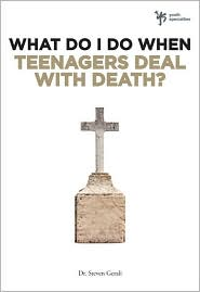 What Do I Do When Teenagers Deal with Death? - Steven Gerali