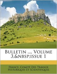Bulletin, Volume 3, Issue 1 - Created by Co France Comit Des Travaux Historiques