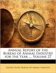 Annual Report of the Bureau of Animal Industry for the Year ..., Volume 27 - Created by United States Bureau of Animal Industry
