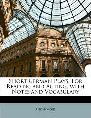 Short German Plays: For Reading and Acting; With Notes and Vocabulary - Anonymous