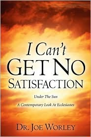 I Can'T Get No Satisfaction - Dr. Joe Worley, Manufactured by Xulon Press