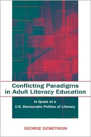 Conflicting Paradigms in Adult Literacy Education: In Quest of a U.S. Democratic Politics of Literacy - George Demetrion