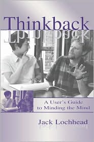 Thinkback: A User's Guide to Minding the Mind - Jack Lochhead