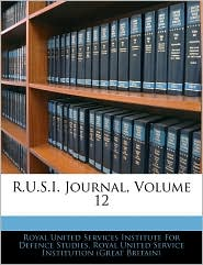 R.U.S.I. Journal, Volume 12 - Created by Royal United Royal United Services Institute For Defe, Created by Royal United Royal United Service Institution (Grea