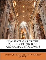 Transactions of the Society of Biblical Arch ology, Volume 6 - Created by Society of Society of Biblical Arch ology (London